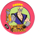 Slammer Whammers > Double Dragon 20-Chopp.