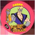 Slammer Whammers > Double Dragon 20-Chopp.