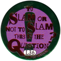 Slammer Whammers > Special Edition Collector Caps > Series 1 L36-To-Slam-Or-Not-To-Slam-This-Is-The-Question-.