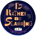 Slammer Whammers > Special Edition Collector Caps > Series 1 L37-I'd-Rather-Be-Slamming.