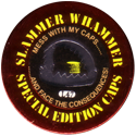 Slammer Whammers > Special Edition Collector Caps > Series 1 L47-Mess-With-My-Caps......-......And-Face-The-Consequences!.
