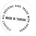 Made in Taiwan > Collect All Designs And Trade With Friends > Various Back.