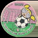 Tazos > Elma Chips > Toon Tazo na Copa - standard 15-Entrou-com-Bola-e-Tudo.