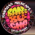 Worlds Of Fun Hawaiian Milkcaps > Local Slangs Bambucha.