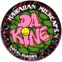 Worlds Of Fun Hawaiian Milkcaps > Local Slangs Da-Kine.