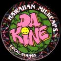 Worlds Of Fun Hawaiian Milkcaps > Local Slangs Da-Kine.