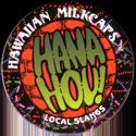 Worlds Of Fun Hawaiian Milkcaps > Local Slangs Hana-Hou!.